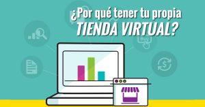 ¿Por qué tener tu propia Tienda Virtual?