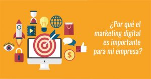 ¿Por qué el marketing digital es importante para mi empresa?
